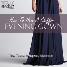 How to Hem a Chiffon Evening Gown 3 part video tutorial series by Stephanie with Totally Stitchin'