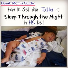 Dumb Mom's Guide. How to Get Your Kid to Sleep Through the Night.