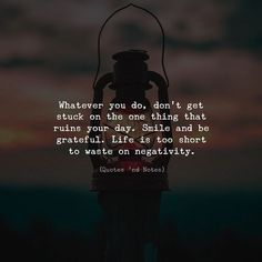 Whatever you do don't get stuck on the one thing that ruins your day. Smile and be grateful. Life is too short to waste on negativity. via (http://ift.tt/2nloPYZ)