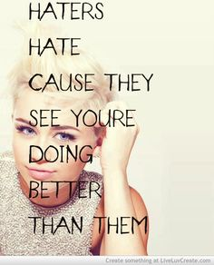 Haters Hate Cause They See You're Doing Better Than Them - Miley Cyrus True Quotes, Funny Quotes, Qoutes, Favorite Quotes, Best Quotes, Trust, Jealous Of You, Celebration Quotes, Happy Thoughts