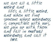 This justifies my very own weirdness :)