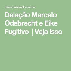 Delação Marcelo Odebrecht e Eike Fugitivo | Veja Isso