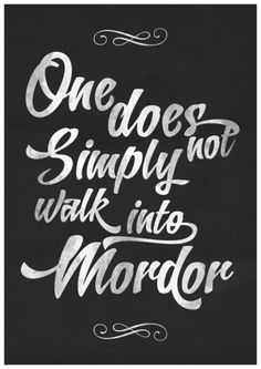 The Lord of The Rings - One does not simply walk into Mordor Art Print -- one does not simply take this quote seriously anymore