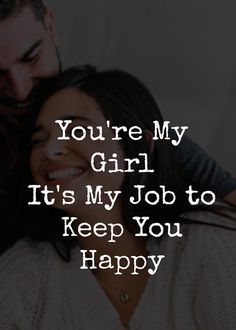 YOU ARE MY GIRL IT'S MY JOB TO KEEP YOU HAPPY Heart Touching Love Quotes, Love Quotes For Her, Best Love Quotes, Love Life Inspirational Quotes, Life Quotes, My Job, Are You Happy, My Girl, Motivation