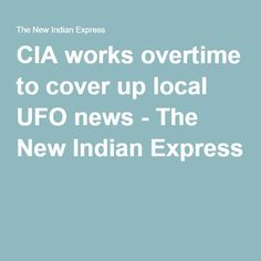 CIA works overtime to cover up local UFO news - The New Indian Express