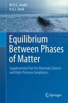 #nabibgeo Equilibrium between phases of matter : supplemental text for materials science and high-pressure geophysics / M.H.G. Jacobs and H.A.J. Oonk. Dordrecht : Springer, cop. 2012 [DATA: 05/07/2012]. The Second Volume of Equilibrium between Phases of Matter, when compared with the First Volume, by H.A.J. Oonk and M.T. Calvet, published in 2008, amounts to an extension of subjects, and a deepening of understanding. In the first three sections of the text an extension is given of the…