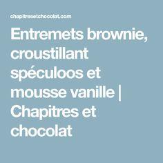 Entremets brownie, croustillant spéculoos et mousse vanille | Chapitres et chocolat