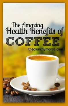 The Amazing Health Benefits of Coffee. Drink up friends! thecrunchymoose.com