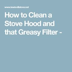 How to Clean a Stove Hood and that Greasy Filter -