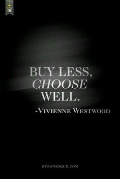 """""""Buy less, choose well."""" - Vivienne Westwood. Why have a wardrobe full of average pieces when you can have a few gorgeous, statement items instead?"""