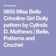 0655 Miss Belle Crinoline Girl Doily pattern by Cylinda D. Mathews   Belle, Patterns and Crochet
