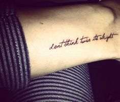 Dont think twice, its alright. Wise words of Bob Dylan. My next tattoo though on the side of my thigh