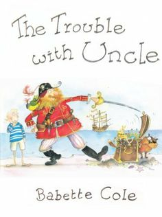 The Trouble with Uncle by Babette Cole