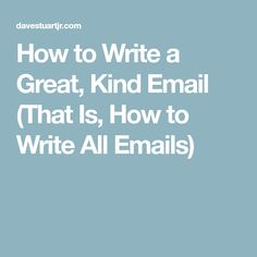 How to Write a Great, Kind Email (That Is, How to Write All Emails) - Dave Stuart Jr. I Need You, Need To Know, Teacher Problems, Research Grants, Staff Meetings, I Appreciate You, Best Email, Think On, Great Leaders