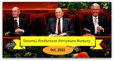 General Conference Scripture Mastery: quotes to memorize from Oct. 2013 conference with your kids. One a week until next conference.