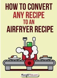 How to Convert Any Recipe to an Air Fryer Recipe