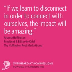 Overheard at #CannesLions -@Arianna Huffington