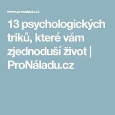 13 psychologických triků, které vám zjednoduší život   ProNáladu.cz