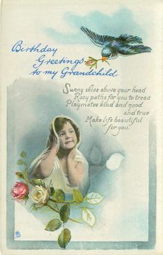 BIRTHDAY GREETINGS TO MY GRANDCHILD blue bird above, child & roses below Vintage Girls, Vintage Children, Vintage Items, Vintage Greeting Cards, Vintage Ephemera, Happy Birthday Cards, Birthday Greetings, New Year Greetings, Vintage Birthday