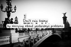 don't ruin today.