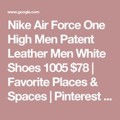 Nike Air Force One High Men Patent Leather Men White Shoes 1005 $78 | Favorite Places & Spaces | Pinterest | Air force ones, Nike running and Leather men