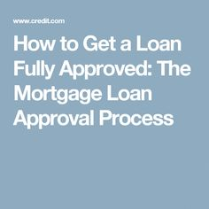 How To Get A Loan Fully Approved The Mortgage Approval Process Getaloan