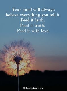 Your mind will always believe everything you tell it. Feed it with positive thoughts, love, and truth. Thoughts becomes things and we can achieve everything which we manifest in our mind. Self Love Quotes, Mom Quotes, Faith Quotes, Life Quotes, Encouragement Quotes, Wisdom Quotes, Quotes About New Year, Quotes About God, Best Inspirational Quotes