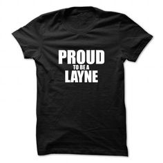 Awesome Tee Proud to be LAYNE T shirts