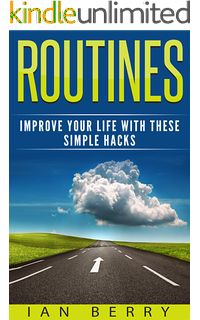 Routines: Improve your Life with these Simple Hacks (Routine, Routines, Habits Book 1)