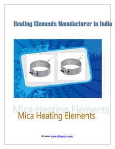 Mica heating elements  Chhaaperia offers the wide variety of heating elements and manufacture virtually and size and shape of heaters. We offer our products client prototype design and deliver products schedule time.