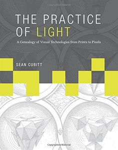 The Practice of Light: A Genealogy of Visual Technologies from Prints to Pixels: Sean Cubitt: 9780262027656: Books - Amazon.ca