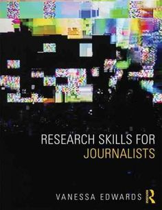 Research Skills for Journalists is a comprehensive, engaging and highly practical guide to developing the varied skillset needed for producing well researched, quality journalism across a range of pla