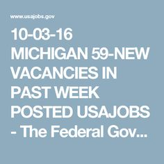 10-03-16 MICHIGAN 59-NEW VACANCIES IN PAST WEEK POSTED USAJOBS - The Federal Government's Official Jobs Site