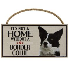 It's Not a Home Without a Border Collie Wood Sign