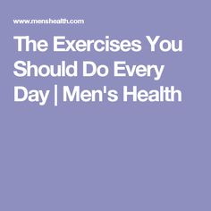 The Exercises You Should Do Every Day | Men's Health