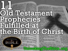 11 Old Testament Prophecies Fulfilled at the Birth of Christ  http://www.unlockingthebible.org/christmas-bible-verses-from-old-and-new-testaments/