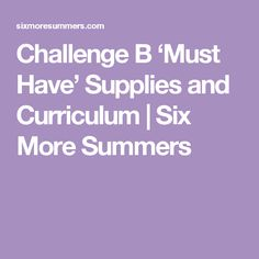 Challenge B 'Must Have' Supplies and Curriculum | Six More Summers