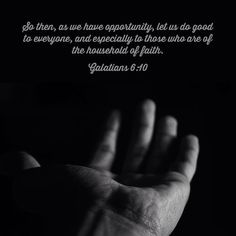 Therefore, whenever we have the opportunity, we should do good to everyone—especially to those in the family of faith. Galatians 6:10