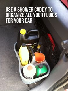 Use a shower caddy to organize all your fluids for your car. No more hunting for supplies when you need to do maintenance.