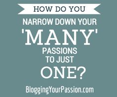 How Do You Narrow Down Your Many Passions to Just One?