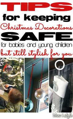 Tips for Keeping Christmas Decorations Safe for Young Kids, But Still Stylish for You! From the Christams tree to stockings, baby / child proofing your holiday doesn't have to mean keeping all your decorations packed away.