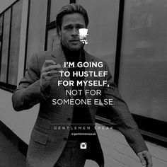 #gentlemenspeak #gentlemen #quotes #follow #hustle #imgoing #formyslef #myself #inspirational #motivational #success #entrepreneur #blackandwhite #life #suit #fashion #bradpitt