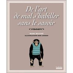 De l'art de mal s'habiller sans le savoir - Marc Beaugé