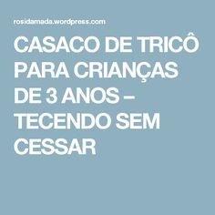 CASACO DE TRICÔ PARA CRIANÇAS DE 3 ANOS – TECENDO SEM CESSAR