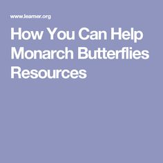How You Can Help Monarch Butterflies Resources