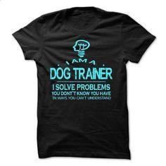 i am a DOG TRAINER - #tshirt pillow #hipster sweatshirt. SIMILAR ITEMS => https://www.sunfrog.com/LifeStyle/i-am-a-DOG-TRAINER-28538857-Guys.html?68278
