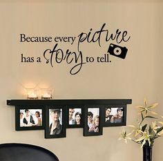 Items similar to Because Every Picture Tells a Story Wall Decal - Home Decor wall decor wall decals living room decor family wall decor home decor on Etsy Vinyl Wall Quotes, Vinyl Wall Decals, Wall Sayings, Quote Wall, Tree Decals, Vinyl Decor, Wall Stickers, Photo Deco, Diy Home Decor