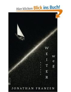 Weiter weg: Essays:Jonathan Franzen