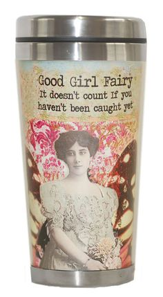 Altered Fairy Tumber - Good Girl: It doesn't count if you haven't been caught yet. Holds 14 oz. Dishwasher safe