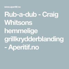 Rub-a-dub - Craig Whitsons hemmelige grillkrydderblanding - Aperitif.no